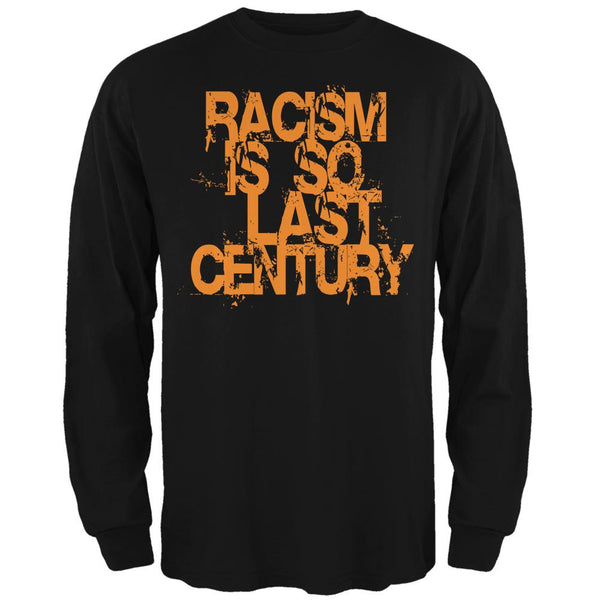 Racism is so Last Century Black Adult Long Sleeve T-Shirt