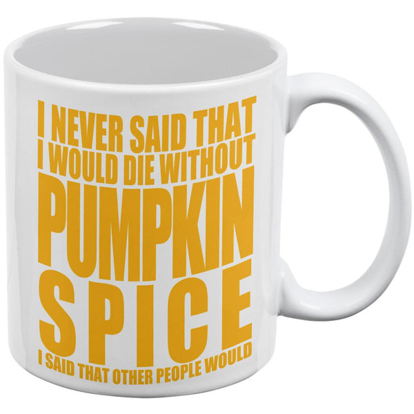 Die Without Pumpkin Spice Funny White All Over Coffee Mug