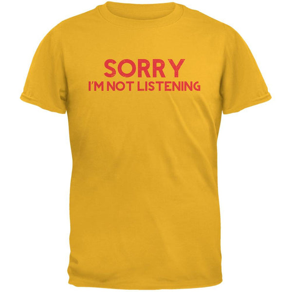 Sorry I'm Not Listening Gold Adult T-Shirt