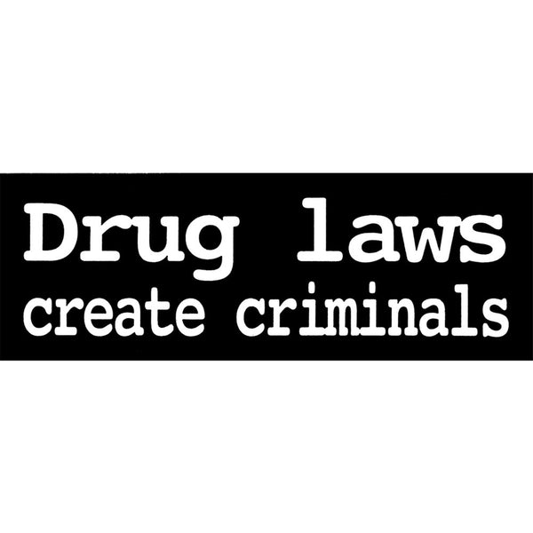 Drug Laws Create Criminals Decal
