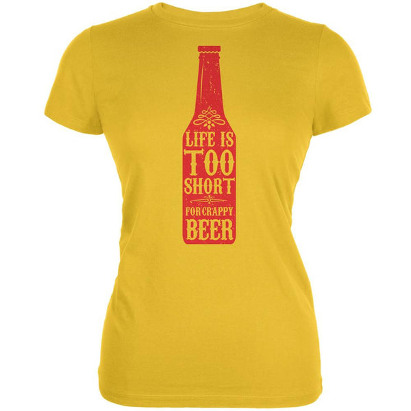Life's Too Short For Crappy Beer Bright Yellow Juniors Soft T-Shirt