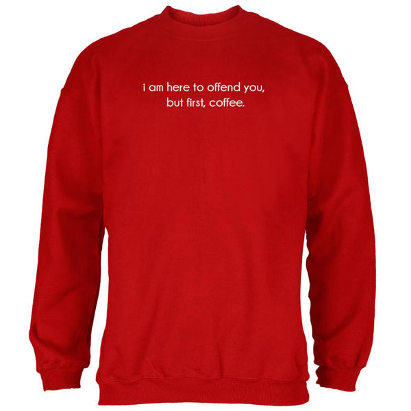 I Am Here To Offend You, But First, Coffee Red Adult Sweatshirt