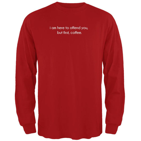 I Am Here To Offend You, But First, Coffee Red Adult Long Sleeve T-Shirt