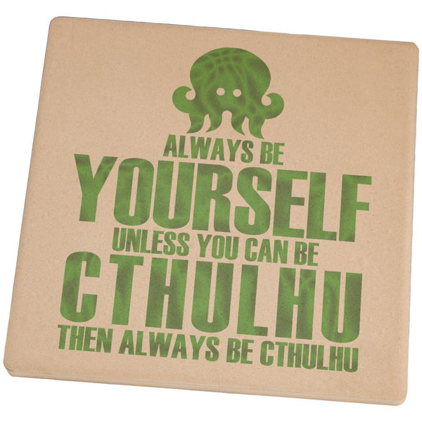 Always Be Yourself Cthulhu Set of 4 Square Sandstone Coasters
