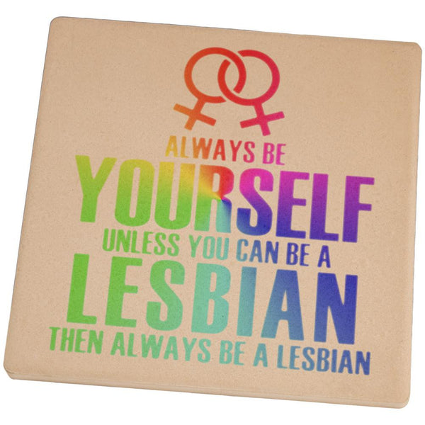 Always Be Yourself Lesbian Set of 4 Square Sandstone Coasters
