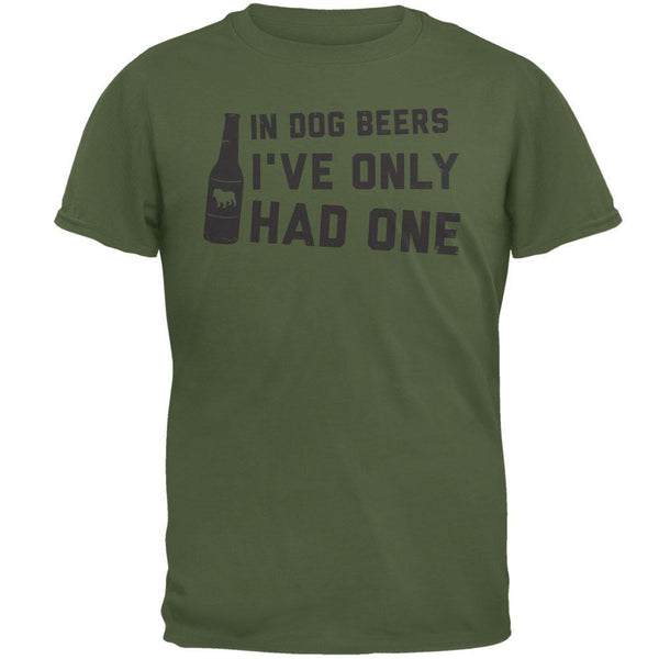 In Dog Beers I've Only Had One Military Green Adult T-Shirt