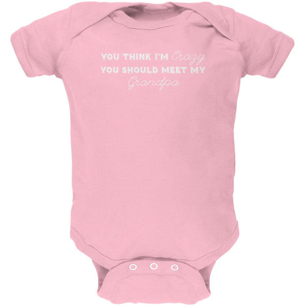 You Think Im Crazy You Should Meet My Grandpa Light Pink Soft Baby One Piece