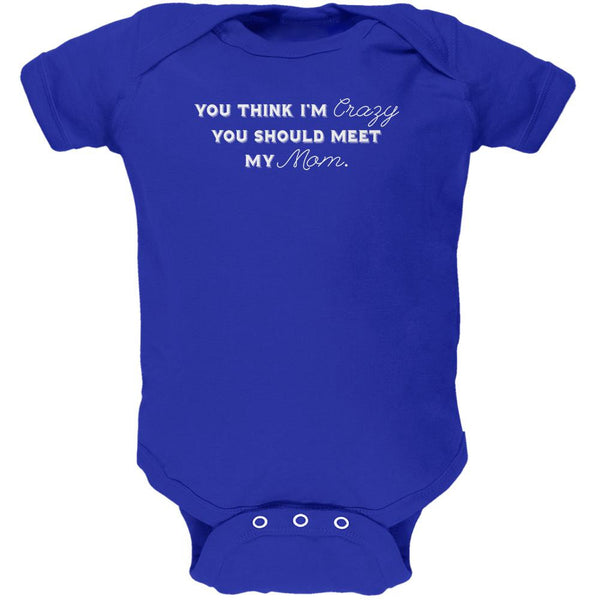You Think Im Crazy You Should Meet My Mom Royal Soft Baby One Piece