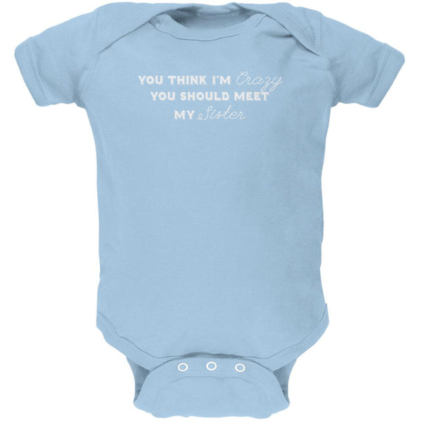 You Think Im Crazy You Should Meet My Sister Light Blue Soft Baby One Piece