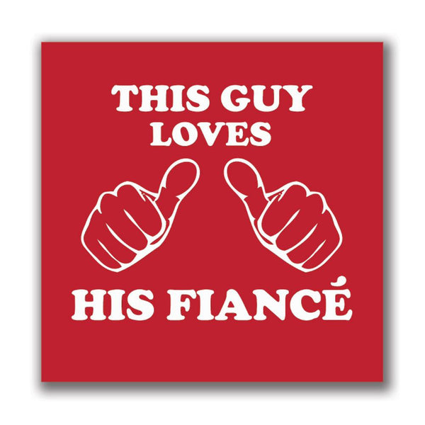 This Guy Loves His Fiance 4x4in. Square Decal Sticker