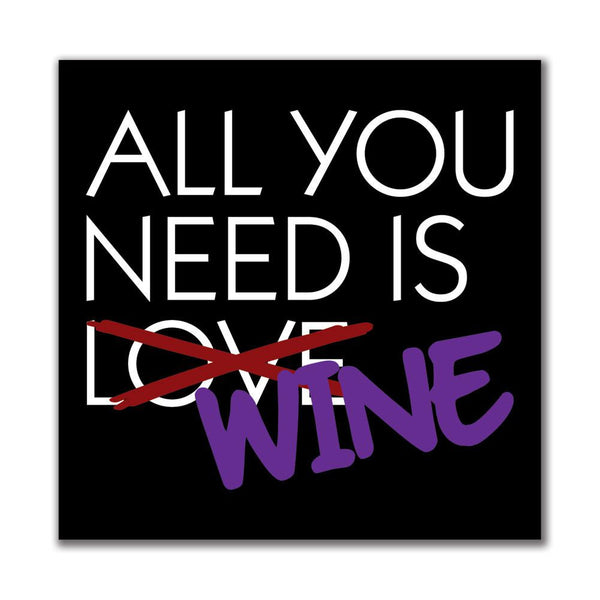 Valentine's Day - All You Need Is Wine 4x4in. Square Decal Sticker