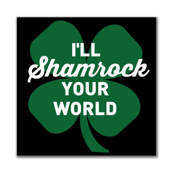St. Patricks Day - Ill Shamrock Your World 4x4in. Square Decal Sticker