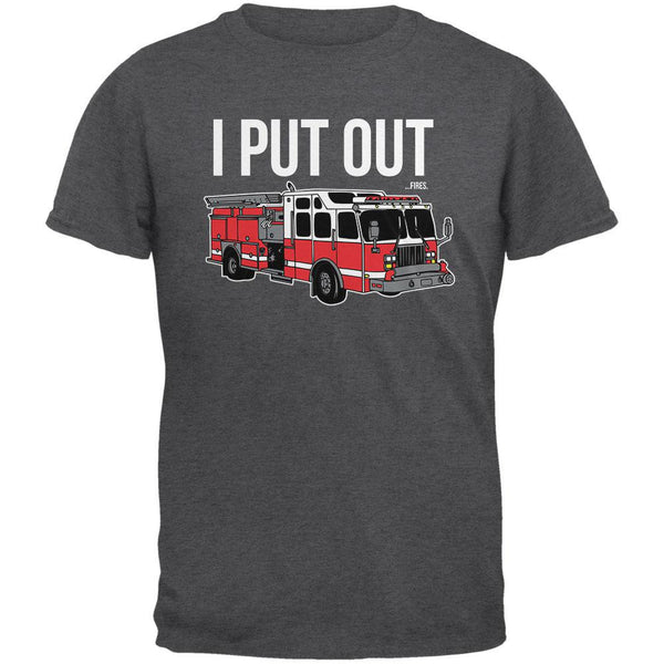 I Put Out ...Fires Dark Heather Adult T-Shirt