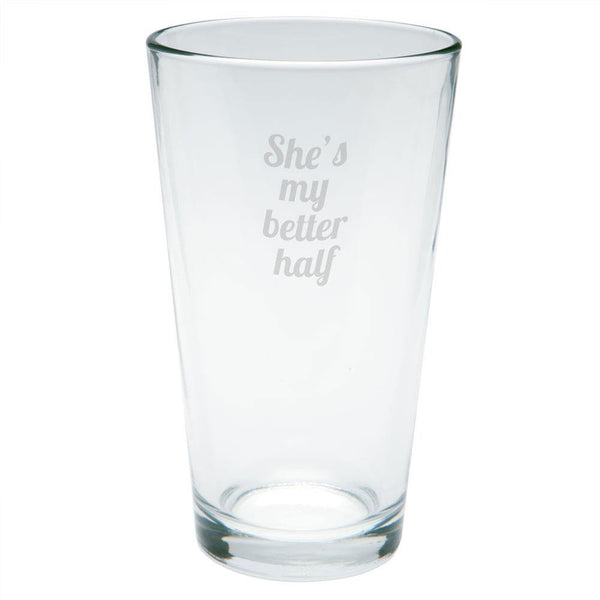 She's My Better Half Etched Pint Glass
