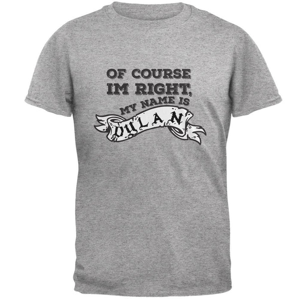 Of Course I'm Right Dylan Heather Grey Adult T-Shirt