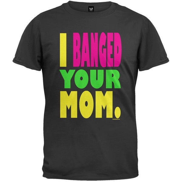 I Banged Your Mom Black T-Shirt