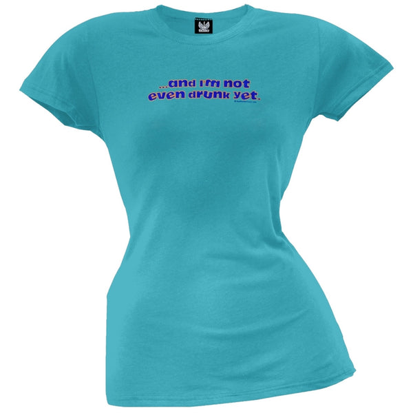 Not Even Drunk Yet Juniors T-Shirt