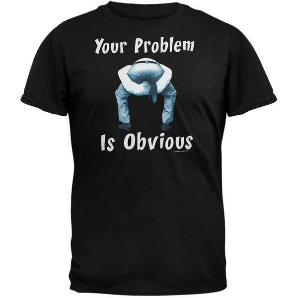 Your Problem Is Obvious T-Shirt