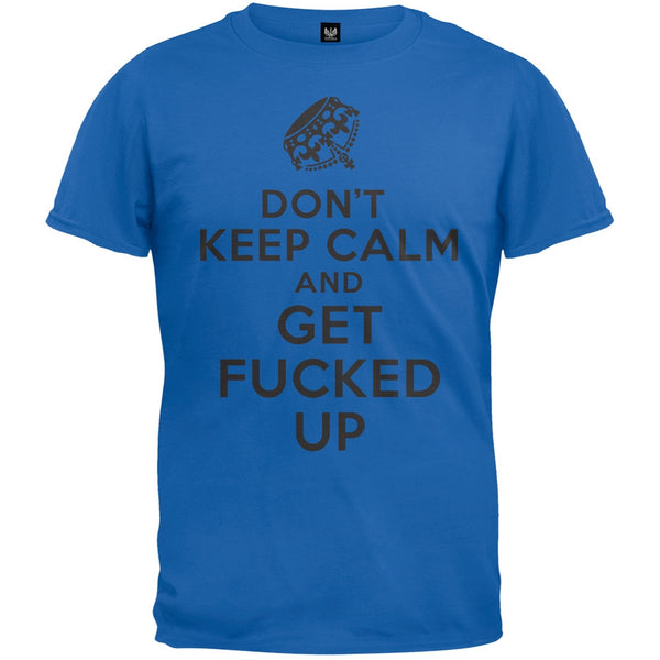 Don't Keep Calm and Get Fucked Up T-Shirt