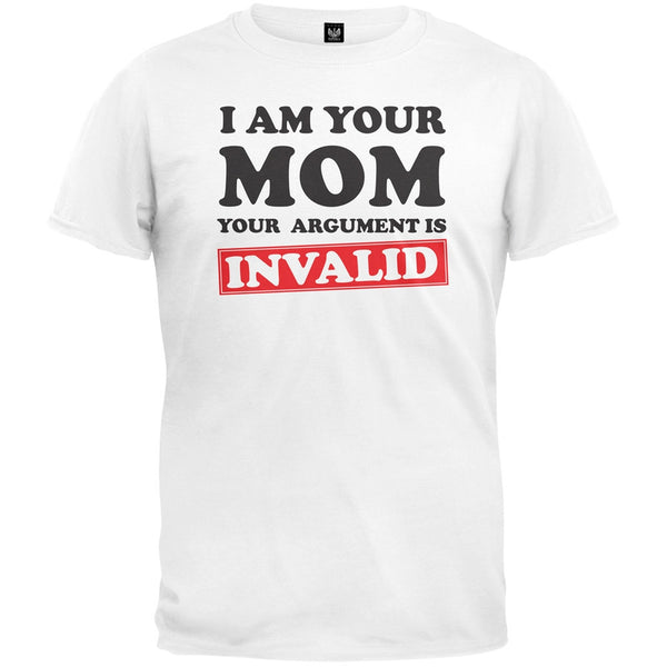 I Am Your Mom Your Argument is Invalid T-Shirt