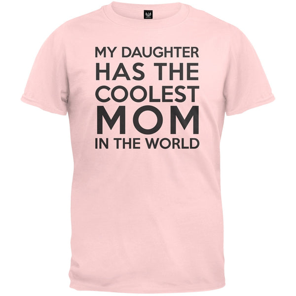 My Daughter has the Coolest Mom T-Shirt