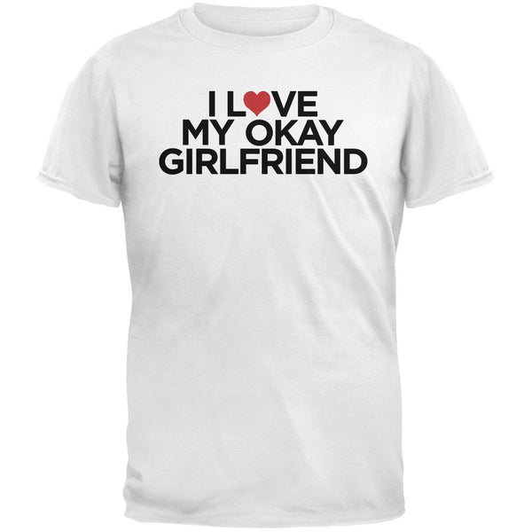I Love My Okay Girlfriend White Adult T-Shirt