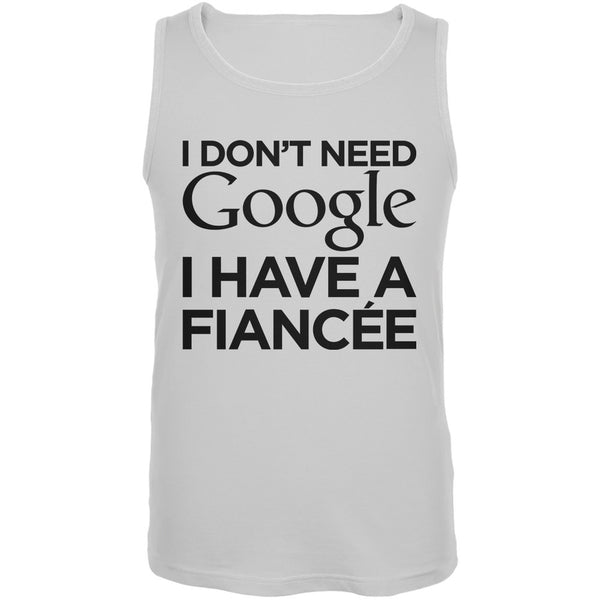 I Don't Need Google I Have a Fiancee White Adult Tank Top