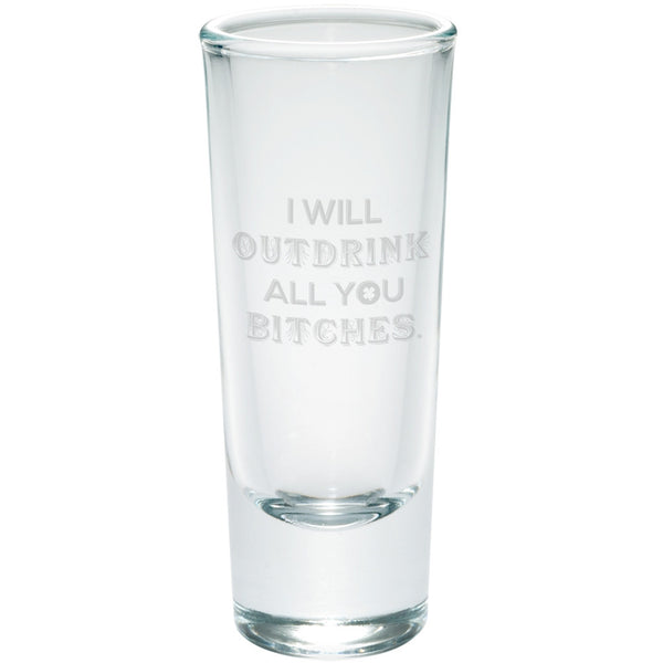 I Will Outdrink All You Bitches Etched Glass Shooter