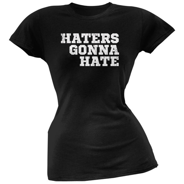 Haters Gonna Hate Black Soft Juniors T-Shirt