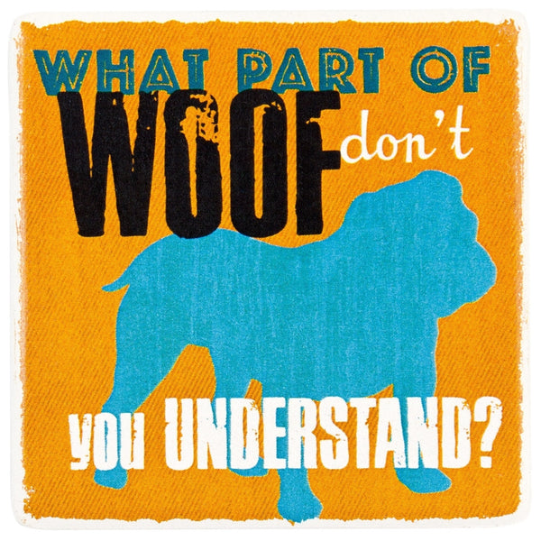 Dog What Part of Woof Don't You Understand Ceramic Refrigerator Magnet