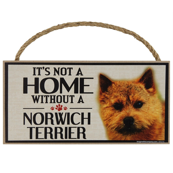 It's Not a Home Without a Norwich Terrier Wood Sign