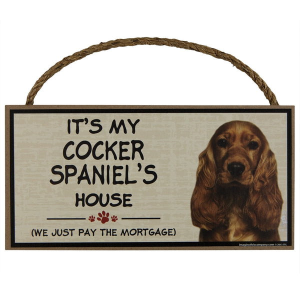 It's My Cocker Spaniel's House Wood Sign