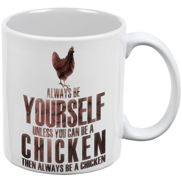 Always Be Yourself Chicken White All Over Coffee Mug