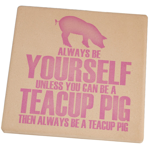 Always Be Yourself Teacup Pig Set of 4 Square Sandstone Coasters