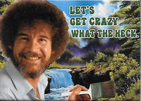 Magnet: Bob Ross - Lets Get Crazy What the Heck