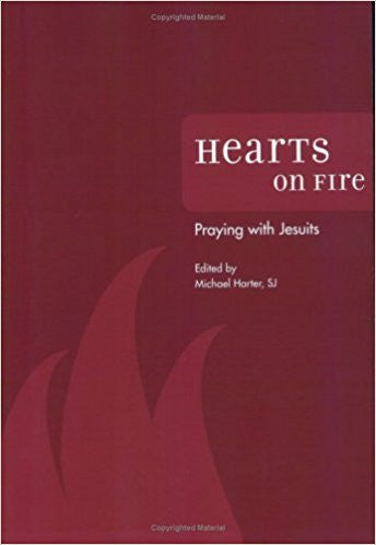 Hearts on Fire-Praying with the Jesuits by Michael Harter, SJ