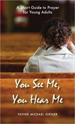 You See Me, You Hear Me: A Short Guide to Prayer for Young Adults