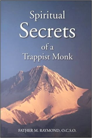 Spiritual Secrets of a Trappist Monk: The Truth of Who You Are and What God Calls You to Be