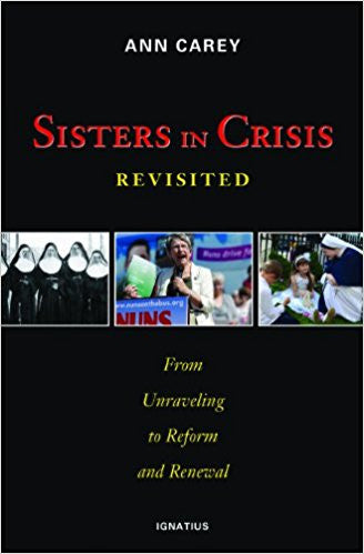 Sisters in Crisis Revisited: From Unraveling to Reform and Renewal by Ann Carey