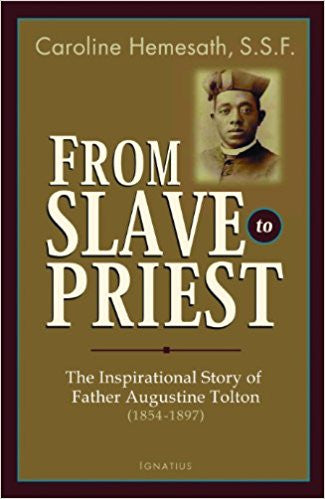 From Slave to Priest: The Inspirational Story of Father Augustine Tolton (1854-1897)