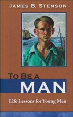To Be a Man: Life Lessons for Young Men