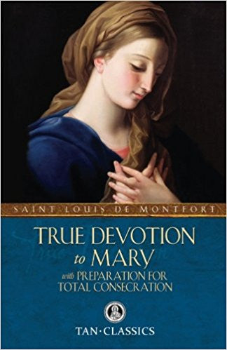 True Devotion to Mary with Preparation for Total Consecration by St. Louis De Montfort (Tan Classics)