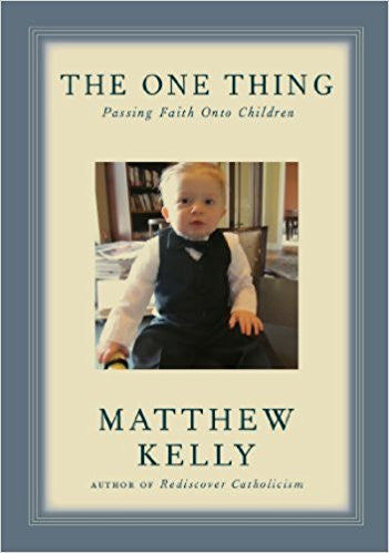 The One Thing-Passing Faith Onto Children by Matthew Kelly Paperback