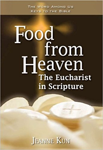 Food from Heaven: The Eucharist in Scripture (Keys to the Bible) (The World Among Us Keys to the Bible)