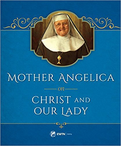 Mother Angelica on Christ our Lady by Mother Angelica