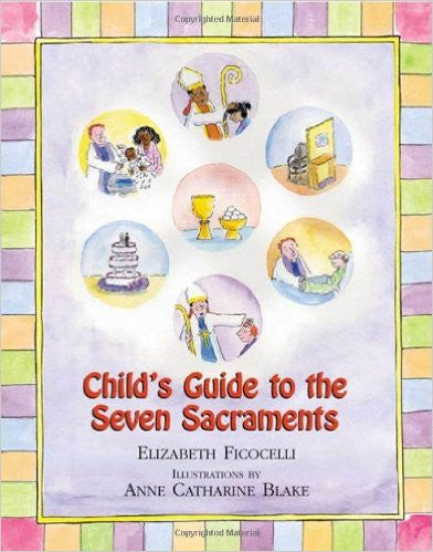 Child's Guide to the Seven Sacraments by Elizabeth Ficocelli