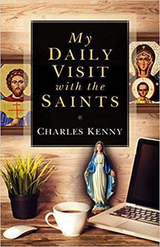 My Daily Visits with the Saints by Charles Kenny