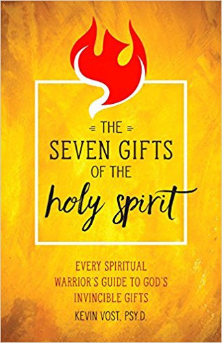 The Seven Gifts of The Holy Spirit by Kevin Vost, PSY.D.