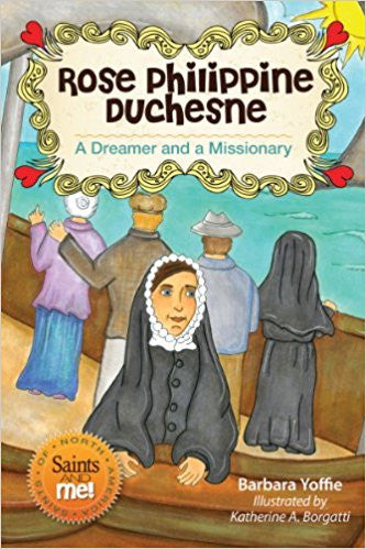 Rose Philippine Duchesne: A Dreamer and a Missionary (Saints and Me!)