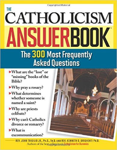 The Catholicism AnswerBook-The 300 Most Frequently Asked Questions by Rev. John Trigilio Jr. & Rev. Kenneth d. Brighenti